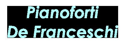 Pianoforti  De Franceschi